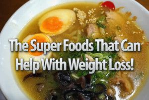 The Super Foods That Can Help With Weight Loss