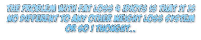 Problem with fat loss 4 idiots